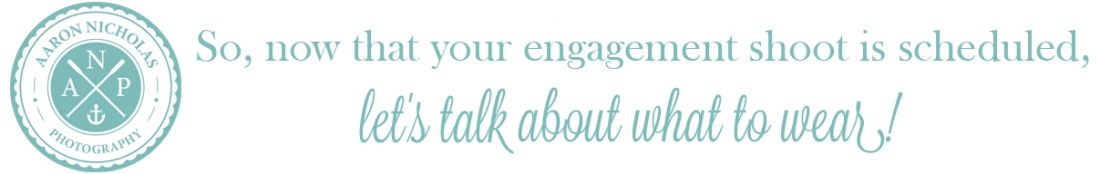 what to wear to an engagement photoshoot, engagement outfit, engagement photos outfit, coordinating outfits for engagement sessions, Aaron nicholas Photography, engagement session tips, what to wear for your engagement photos,